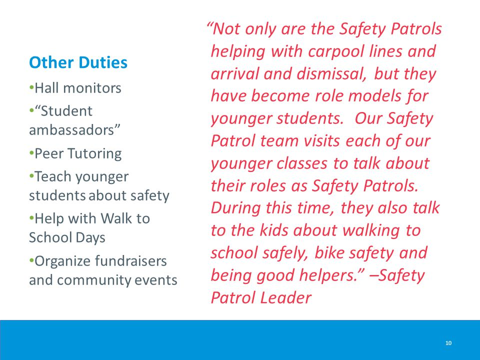 "Other Duties ""Not only are the Safety Patrols helping with carpool lines and arrival and dismissal, but they have become role models for younger stude"
