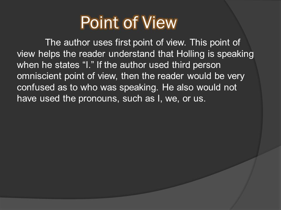 The author uses first point of view.