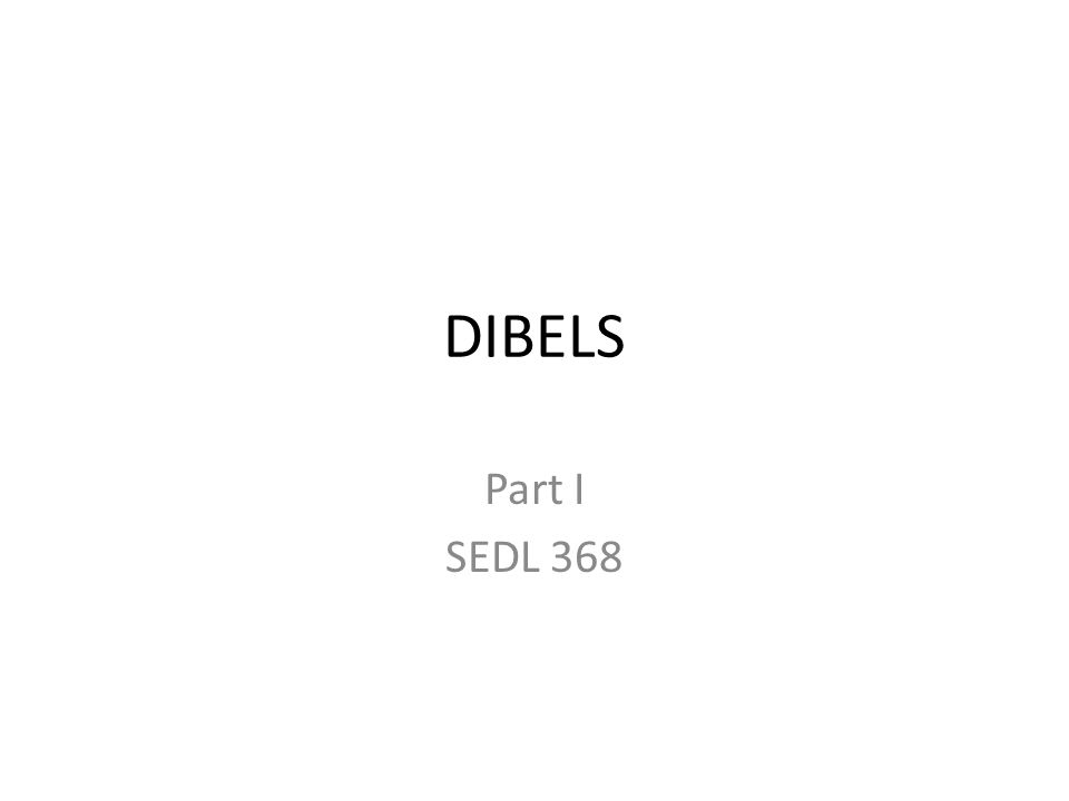 DIBELS Part I SEDL 368