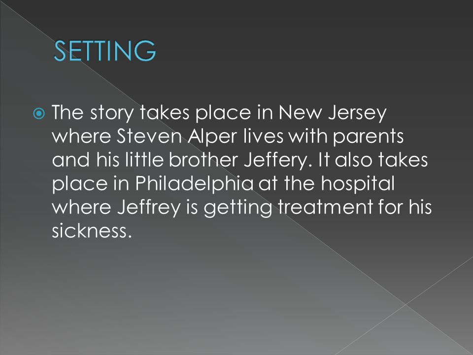 TThe story takes place in New Jersey where Steven Alper lives with parents and his little brother Jeffery.