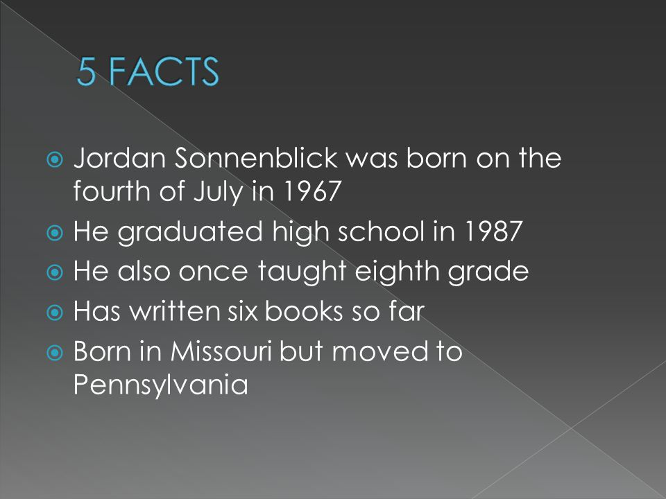 JJordan Sonnenblick was born on the fourth of July in 1967 HHe graduated high school in 1987 HHe also once taught eighth grade HHas written si