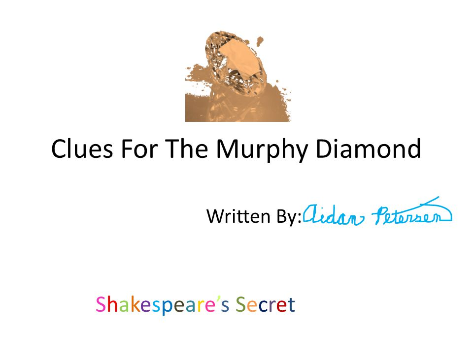 Clues For The Murphy Diamond Written By: Shakespeare's SecretShakespeare's Secret
