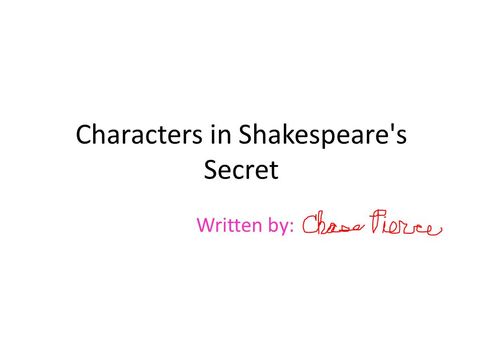 Characters in Shakespeare s Secret Written by: