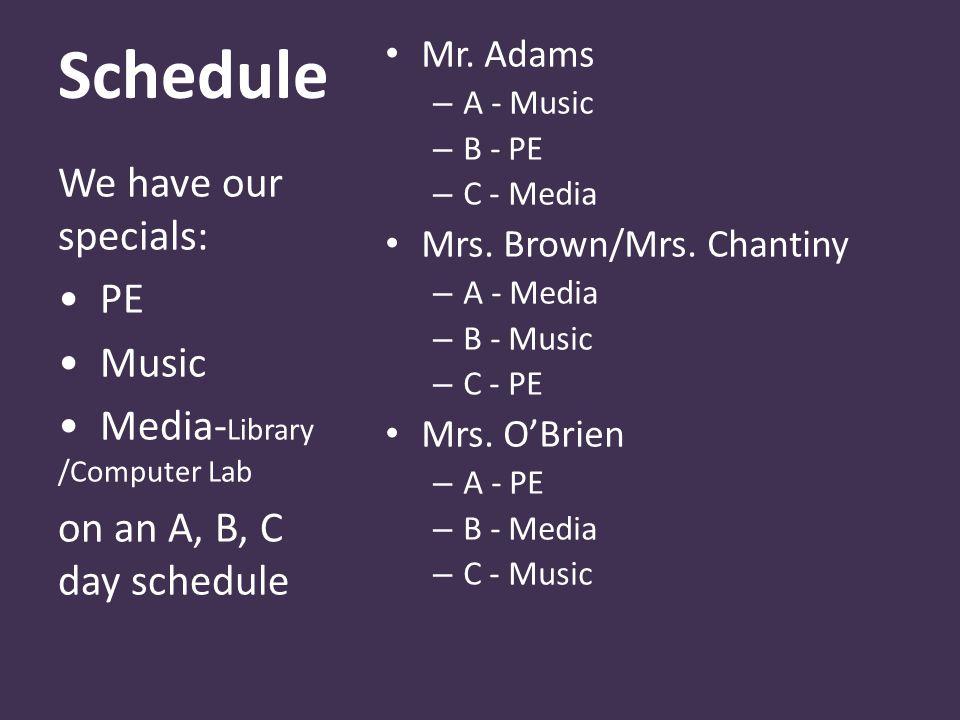 Schedule Mr. Adams – A - Music – B - PE – C - Media Mrs.