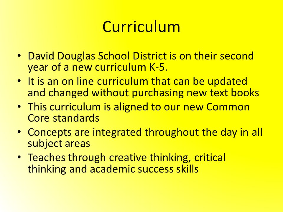 Curriculum David Douglas School District is on their second year of a new curriculum K-5.