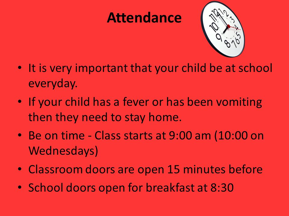 Attendance It is very important that your child be at school everyday.