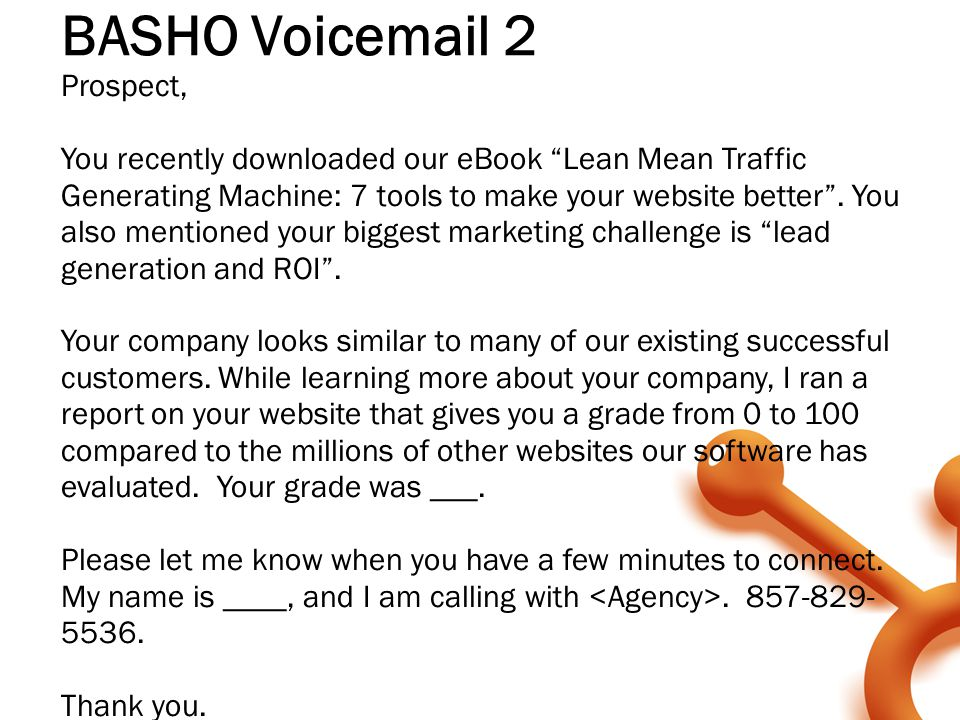 "BASHO Voicemail 2 Prospect, You recently downloaded our eBook ""Lean Mean Traffic Generating Machine: 7 tools to make your website better"". You also me"