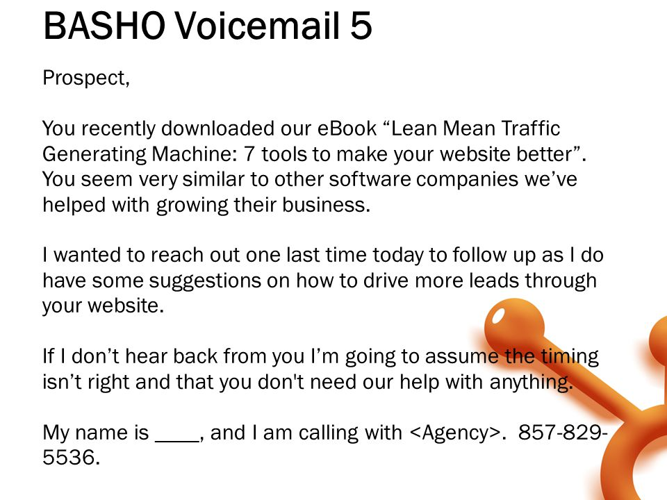"BASHO Voicemail 5 Prospect, You recently downloaded our eBook ""Lean Mean Traffic Generating Machine: 7 tools to make your website better"". You seem ve"