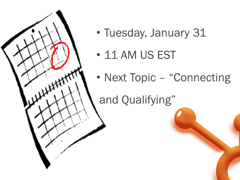 "Tuesday, January 31 11 AM US EST Next Topic – ""Connecting and Qualifying"""