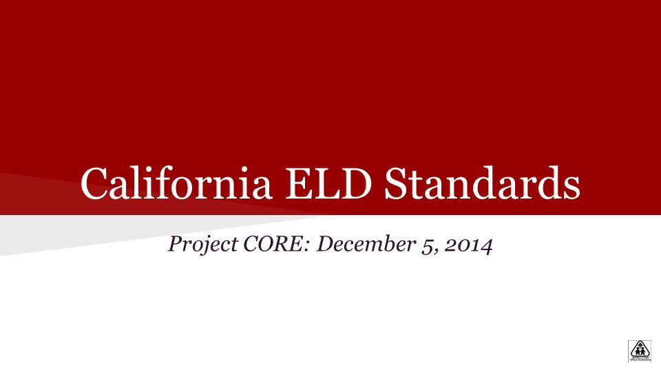 California ELD Standards Project CORE: December 5, 2014