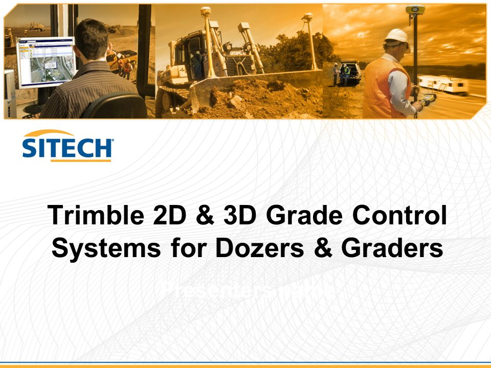 Trimble 2D & 3D Grade Control Systems for Dozers & Graders Presenters name