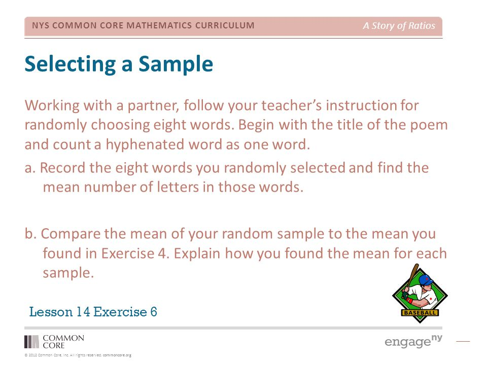 © 2012 Common Core, Inc. All rights reserved. commoncore.org NYS COMMON CORE MATHEMATICS CURRICULUM A Story of Ratios Selecting a Sample Working with