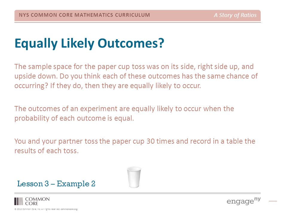 © 2012 Common Core, Inc. All rights reserved. commoncore.org NYS COMMON CORE MATHEMATICS CURRICULUM A Story of Ratios Equally Likely Outcomes? The sam