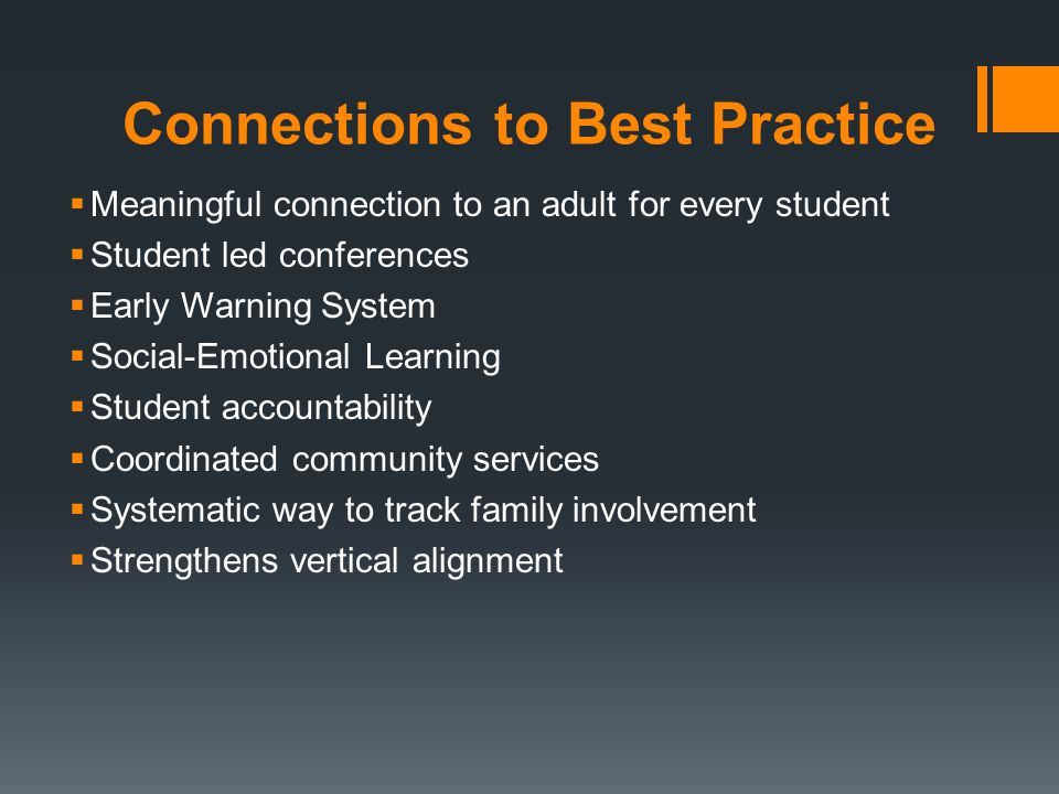 Connections to Best Practice  Meaningful connection to an adult for every student  Student led conferences  Early Warning System  Social-Emotional