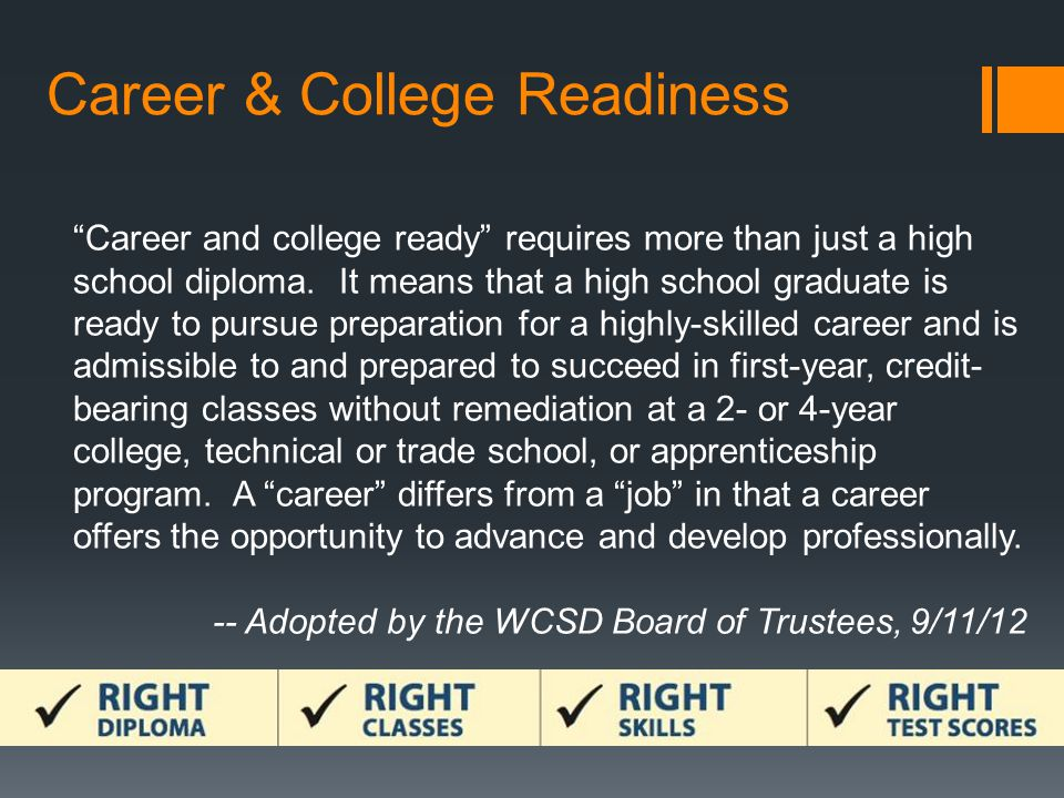 """Career and college ready"" requires more than just a high school diploma. It means that a high school graduate is ready to pursue preparation for a hi"