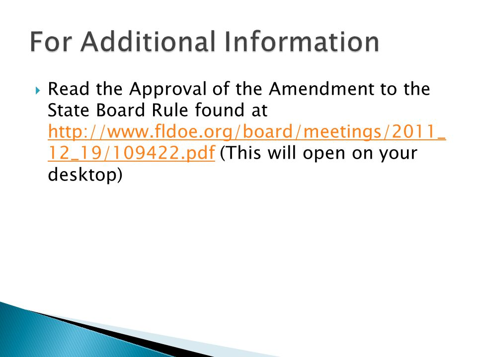  Read the Approval of the Amendment to the State Board Rule found at http://www.fldoe.org/board/meetings/2011_ 12_19/109422.pdf (This will open on your desktop) http://www.fldoe.org/board/meetings/2011_ 12_19/109422.pdf