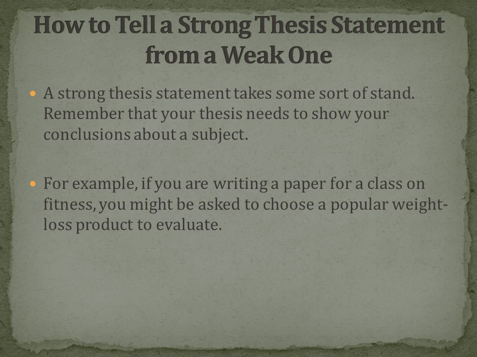 A strong thesis statement takes some sort of stand.