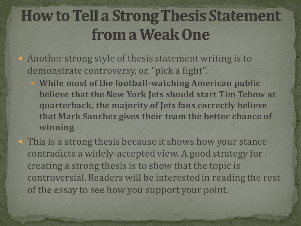 Another strong style of thesis statement writing is to demonstrate controversy, or, pick a fight .