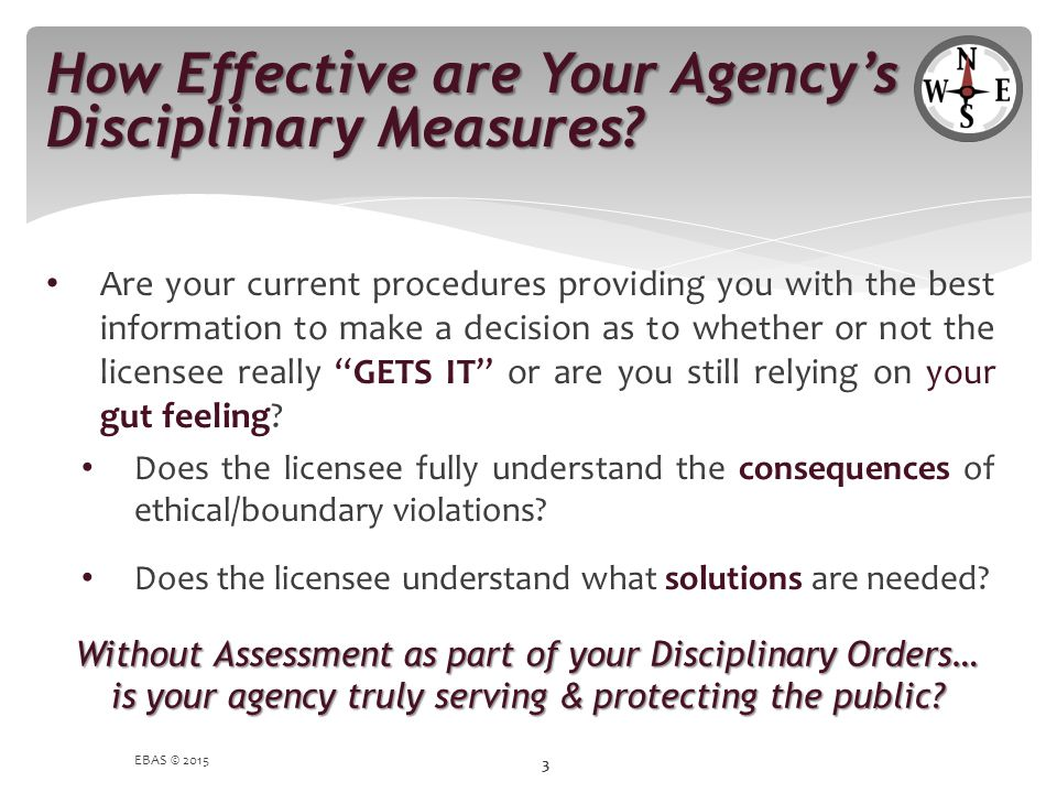 """Are your current procedures providing you with the best information to make a decision as to whether or not the licensee really """"GETS IT"""" or are you s"""