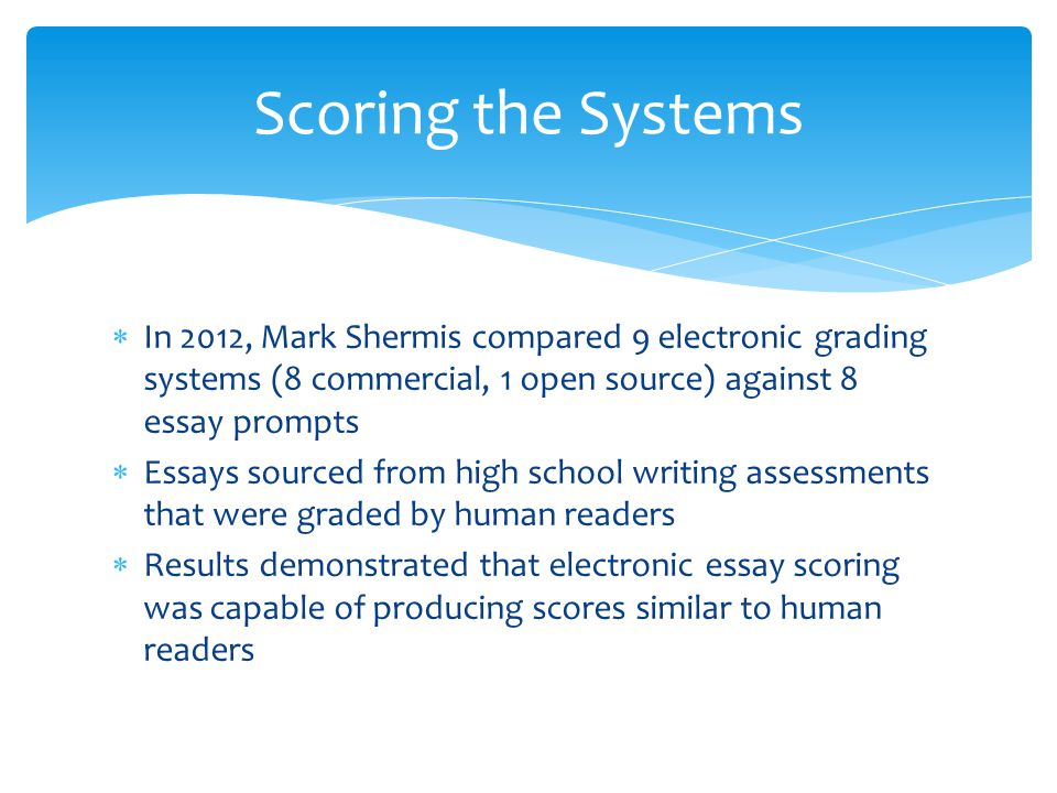  These systems are looking at language structure, they cannot verify facts presented in the essay  Les Perelman, Director of Writing at MIT, wrote an essay that received the top score from e-rater®.
