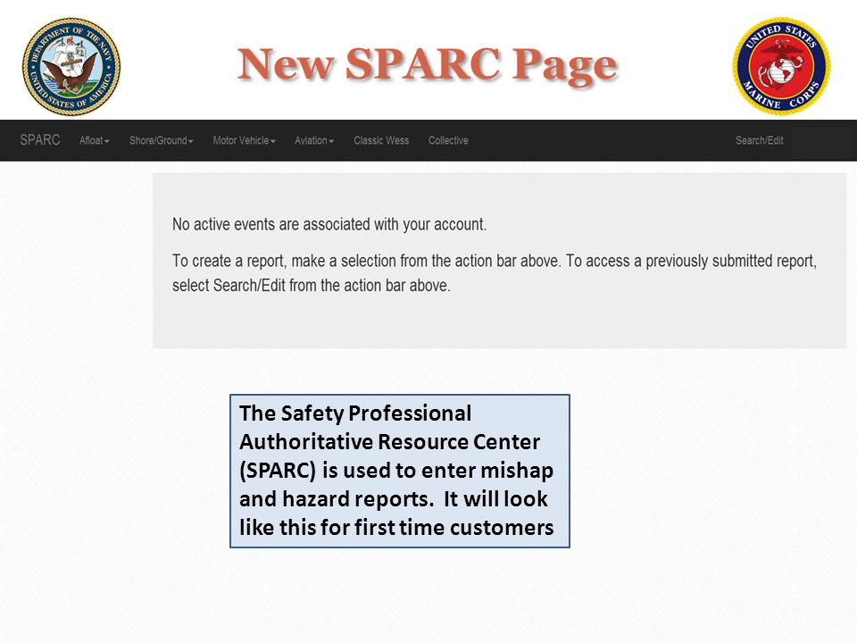 New SPARC Page Select Afloat for Afloat mishaps/hazards only (for on- duty Diving mishaps and Explosive mishaps select Classic WESS ): On board commissioned Navy or MSC vessels and embarked boats, landing craft, or leased vessels.