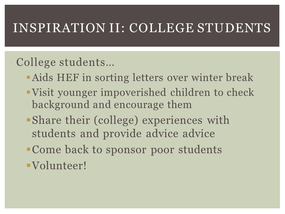 College students…  Aids HEF in sorting letters over winter break  Visit younger impoverished children to check background and encourage them  Share