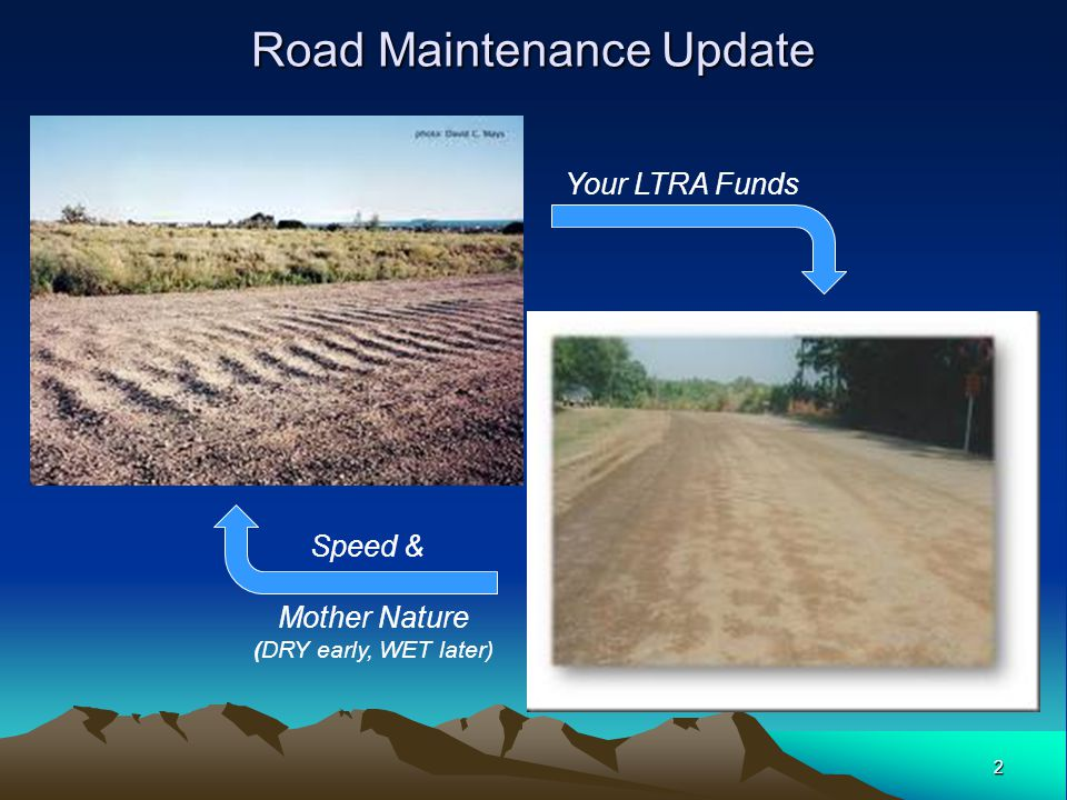 2 Road Maintenance Update Your LTRA Funds Speed & Mother Nature (DRY early, WET later)