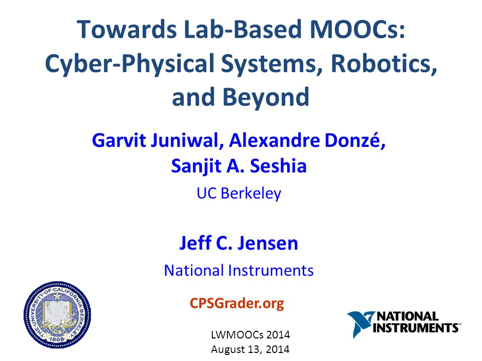 Towards Lab-Based MOOCs: Cyber-Physical Systems, Robotics, and Beyond Garvit Juniwal, Alexandre Donzé, Sanjit A.