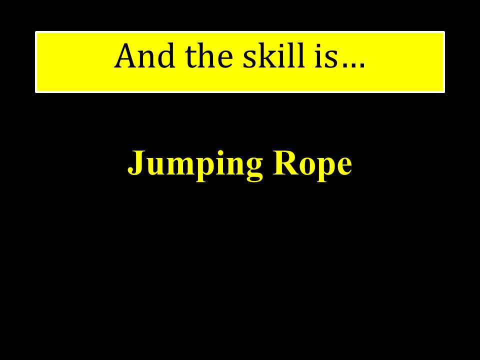 And the skill is… Jumping Rope Jugglewatooeasythre eggs15 seconds without dropping any. One raw!!