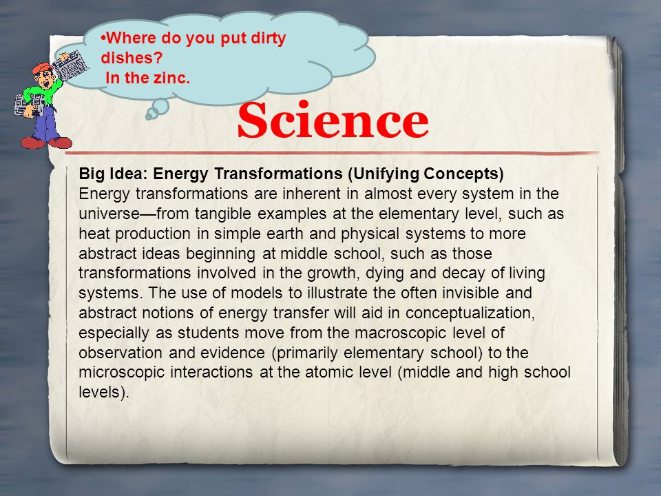 Science Where do you put dirty dishes? In the zinc. Big Idea: Energy Transformations (Unifying Concepts) Energy transformations are inherent in almost