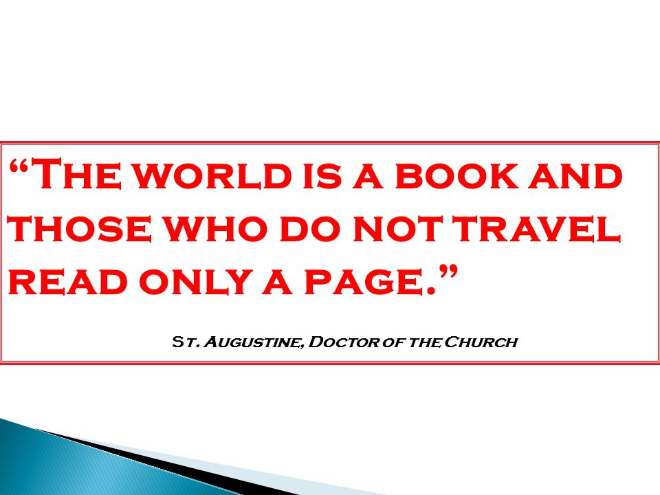 The world is a book and those who do not travel read only a page. St.