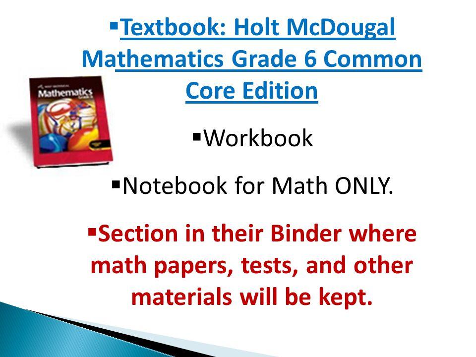  Textbook: Holt McDougal Mathematics Grade 6 Common Core Edition  Workbook  Notebook for Math ONLY.