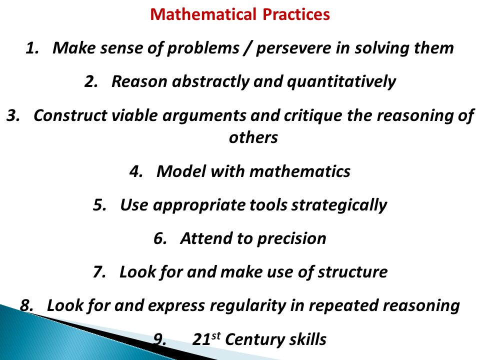 Mathematical Practices 1.Make sense of problems / persevere in solving them 2.Reason abstractly and quantitatively 3.Construct viable arguments and cr