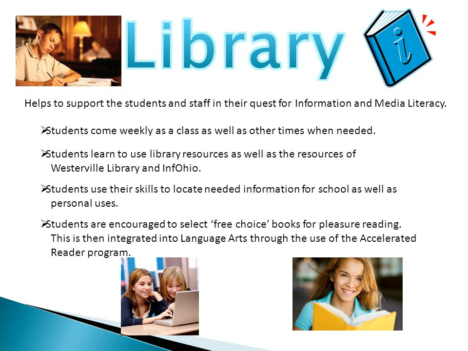 Helps to support the students and staff in their quest for Information and Media Literacy.  Students learn to use library resources as well as the re