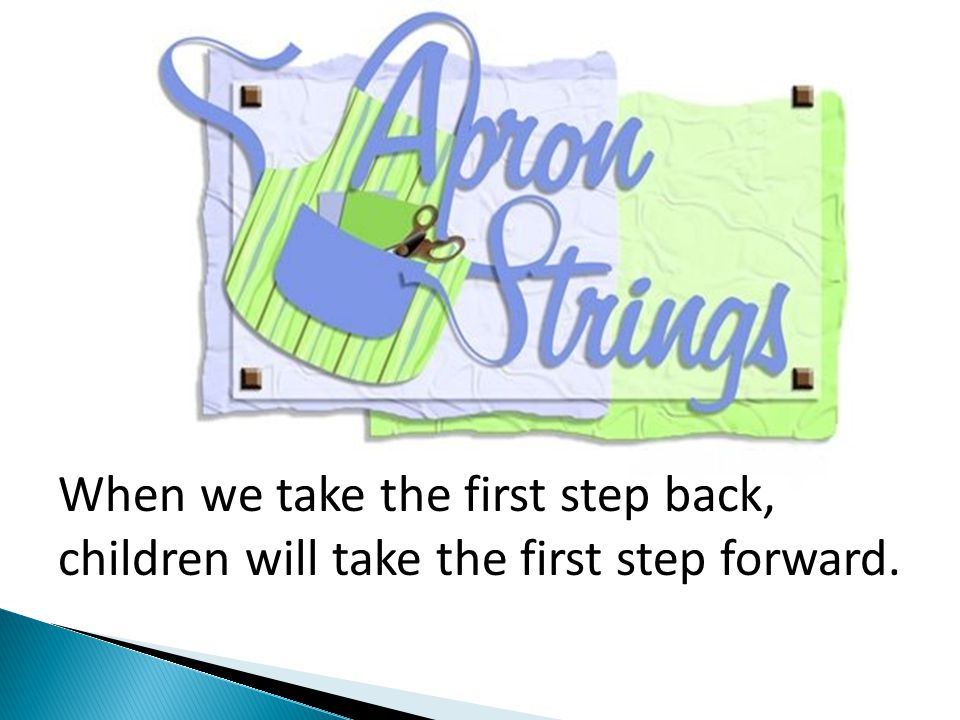 When we take the first step back, children will take the first step forward.