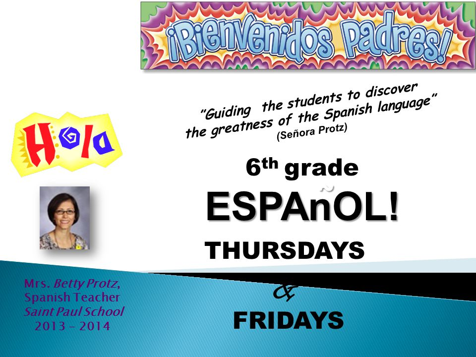 Guiding the students to discover the greatness of the Spanish language (Señora Protz) Mrs.