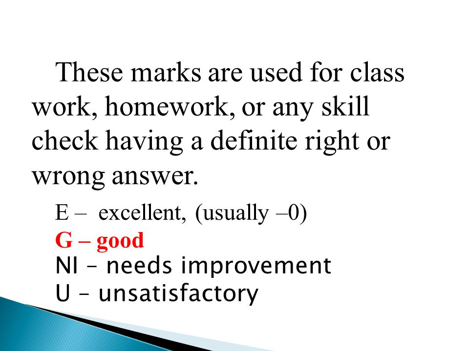 These marks are used for class work, homework, or any skill check having a definite right or wrong answer.
