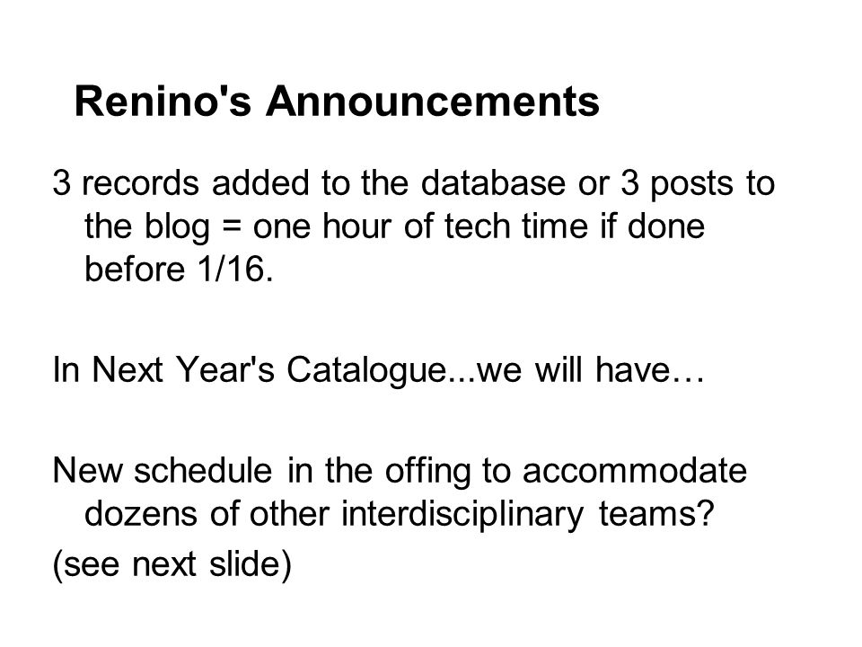 Renino s Announcements 3 records added to the database or 3 posts to the blog = one hour of tech time if done before 1/16.