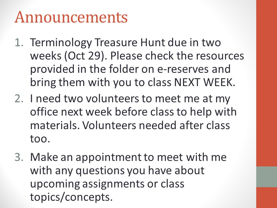 Announcements 1.Terminology Treasure Hunt due in two weeks (Oct 29).