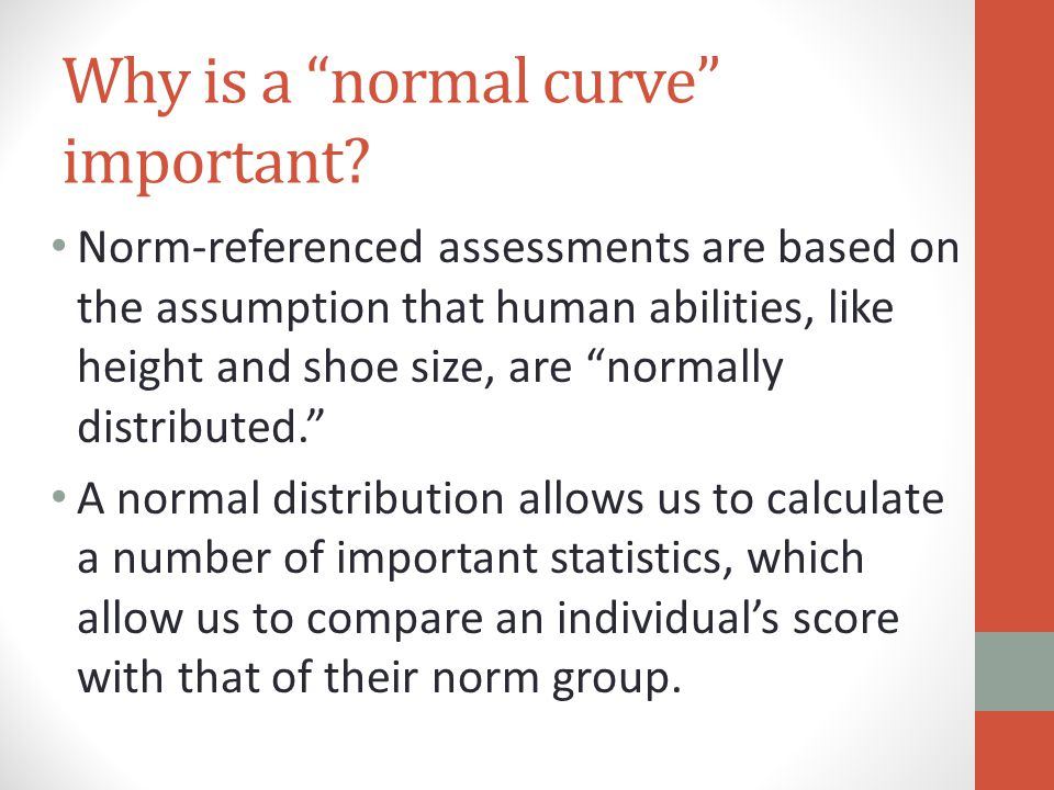 Why is a normal curve important.