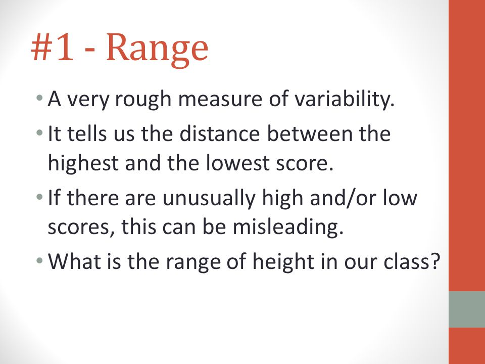 #1 - Range A very rough measure of variability.