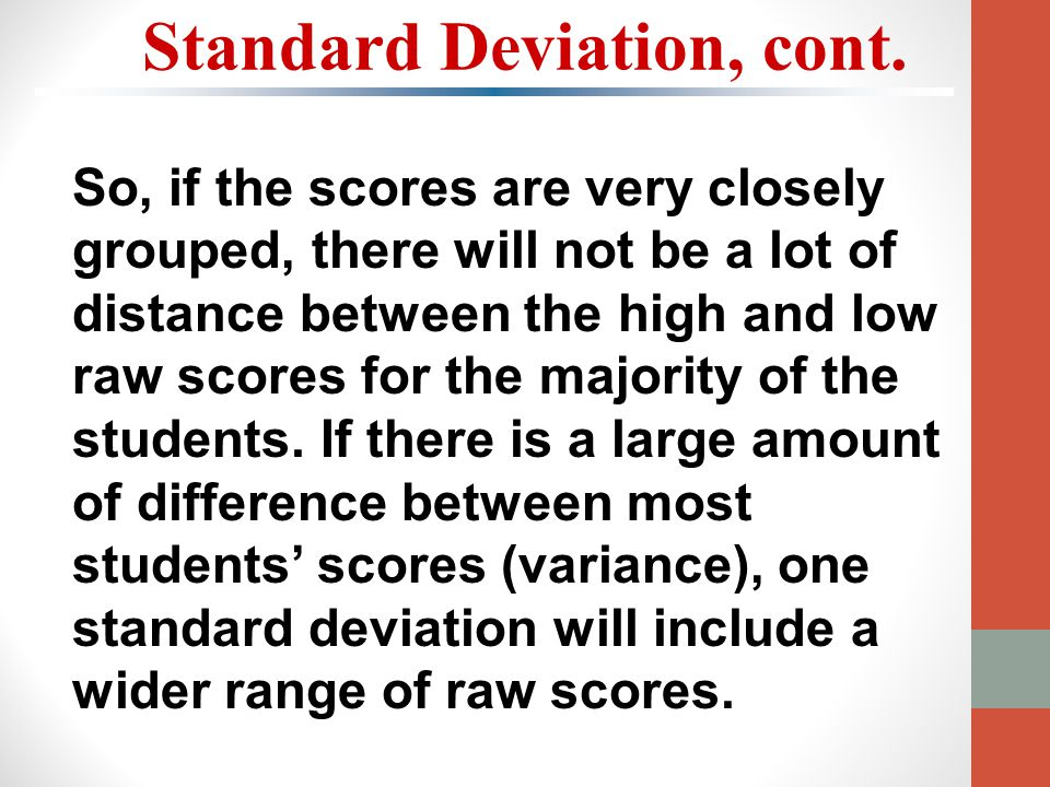 So, if the scores are very closely grouped, there will not be a lot of distance between the high and low raw scores for the majority of the students.