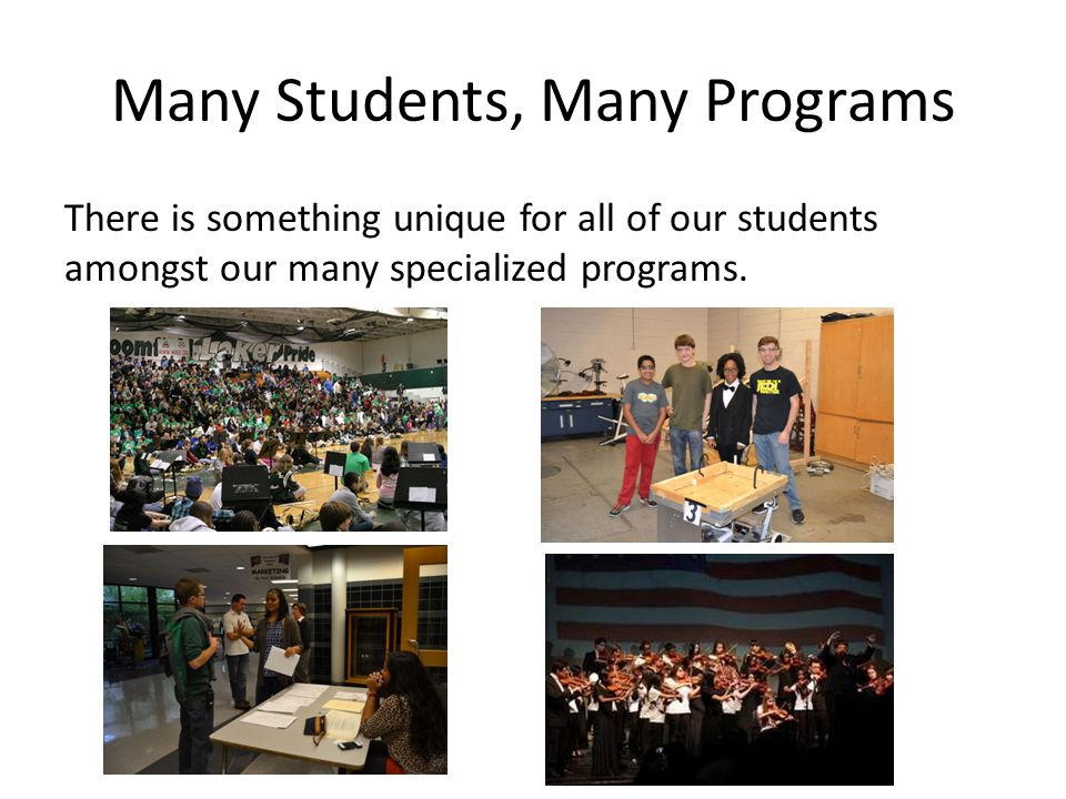 Many Students, Many Programs There is something unique for all of our students amongst our many specialized programs.