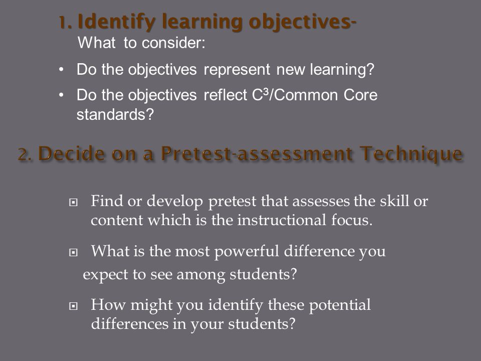  Find or develop pretest that assesses the skill or content which is the instructional focus.