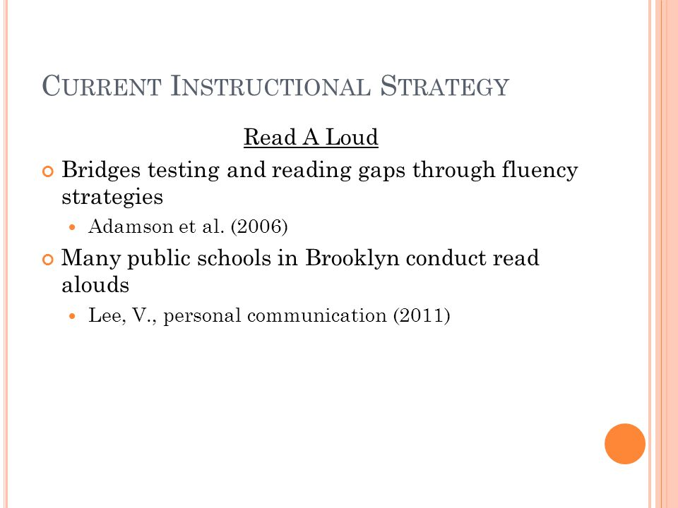 C URRENT I NSTRUCTIONAL S TRATEGY Read A Loud Bridges testing and reading gaps through fluency strategies Adamson et al.