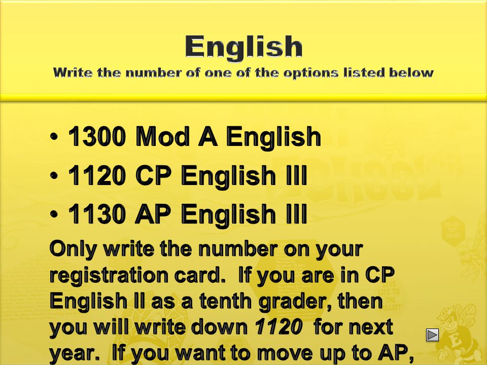 1300 Mod A English 1120 CP English III 1130 AP English III Only write the number on your registration card.