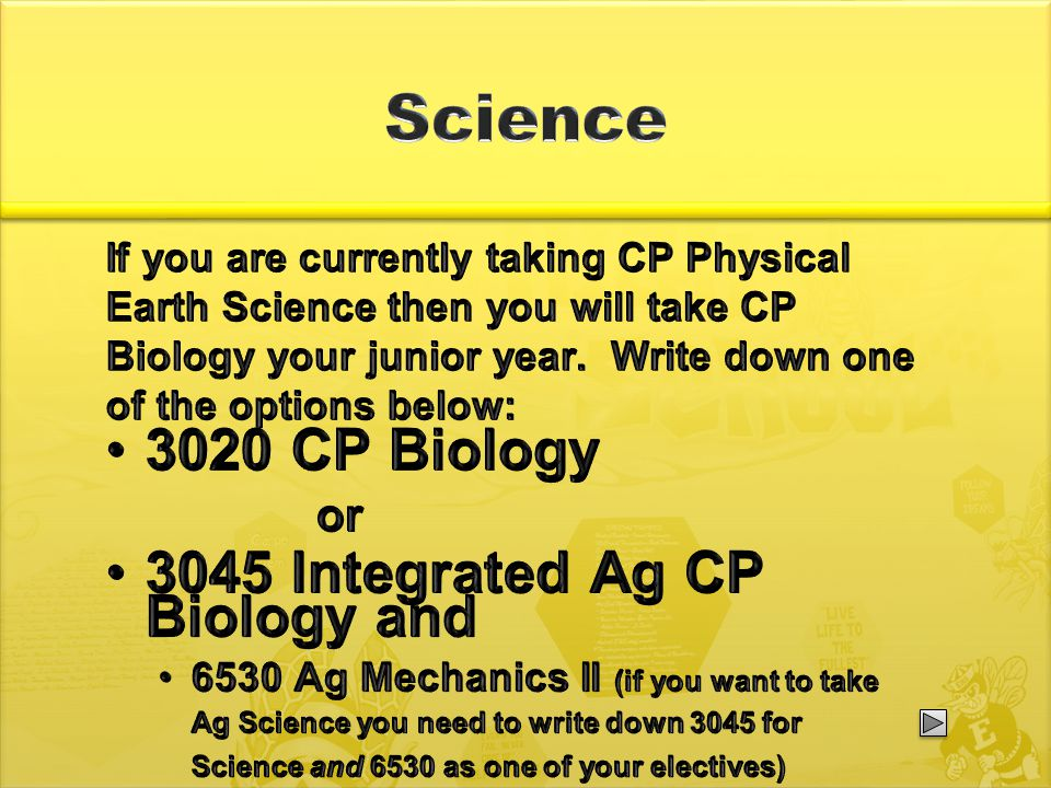 If you are currently taking CP Physical Earth Science then you will take CP Biology your junior year.