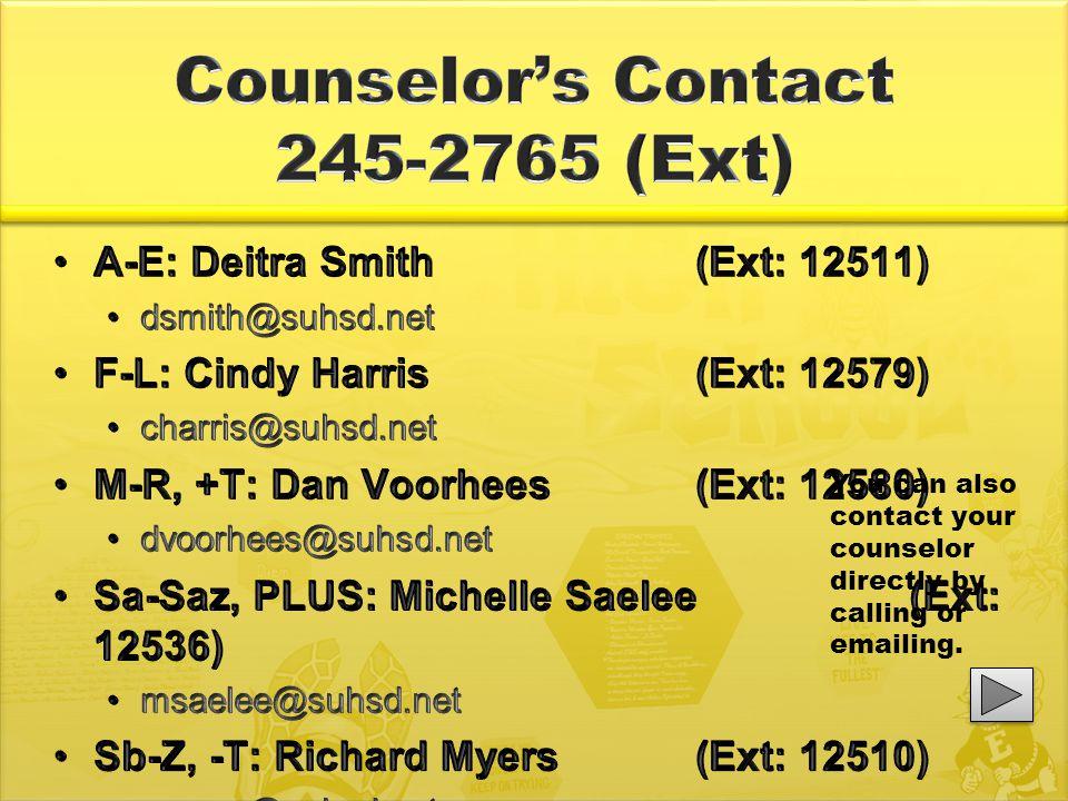 A-E: Deitra Smith(Ext: 12511) dsmith@suhsd.net F-L: Cindy Harris(Ext: 12579) charris@suhsd.net M-R, +T: Dan Voorhees(Ext: 12580) dvoorhees@suhsd.net S