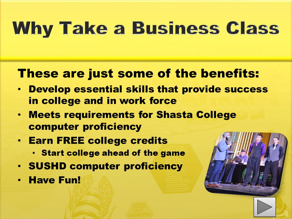 These are just some of the benefits: Develop essential skills that provide success in college and in work force Meets requirements for Shasta College computer proficiency Earn FREE college credits Start college ahead of the game SUSHD computer proficiency Have Fun!