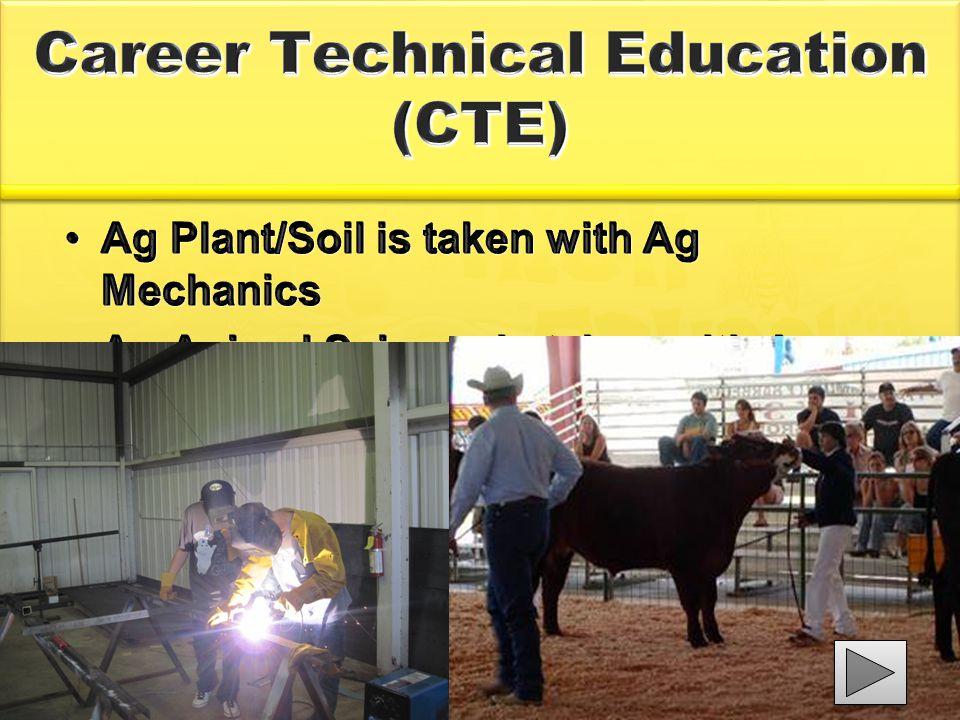 Career Technical Education (CTE) Ag Plant/Soil is taken with Ag MechanicsAg Plant/Soil is taken with Ag Mechanics Ag Animal Science is taken with Ag MechanicsAg Animal Science is taken with Ag Mechanics
